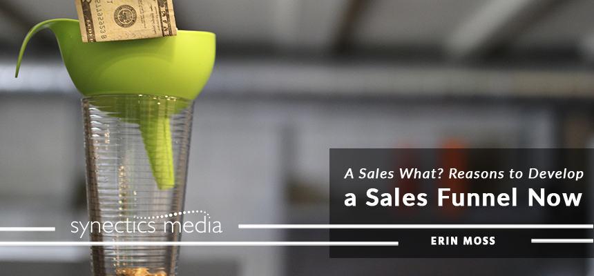 A Sales What? Reasons to Develop a Sales Funnel Now