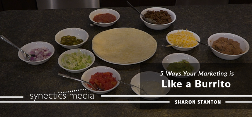 5 Ways Your Marketing is Like a Burrito