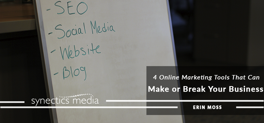 4 Online Marketing Tools That Can Make or Break Your Business