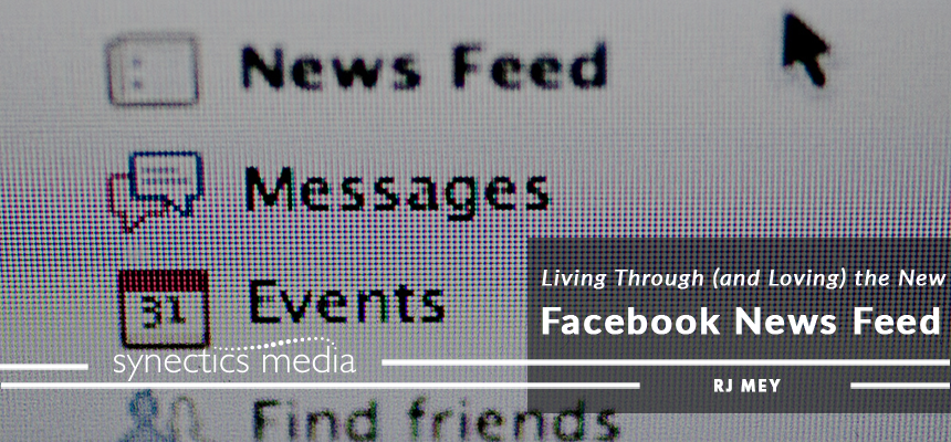 Living Through (and Loving) the New Facebook News Feed
