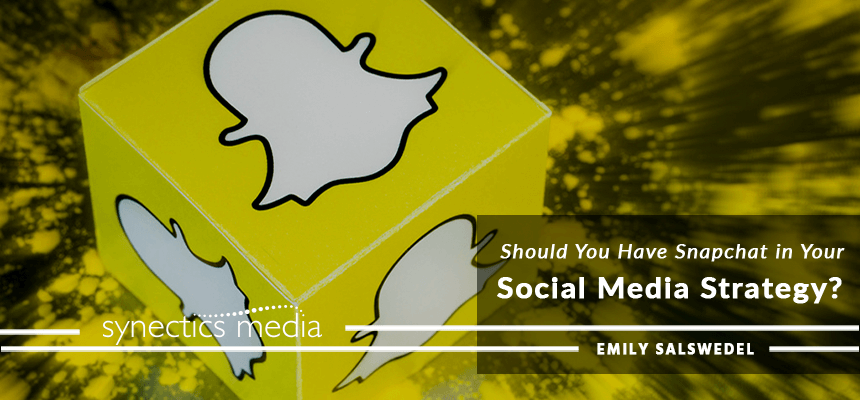 Should You Have Snapchat in Your Social Media Strategy?