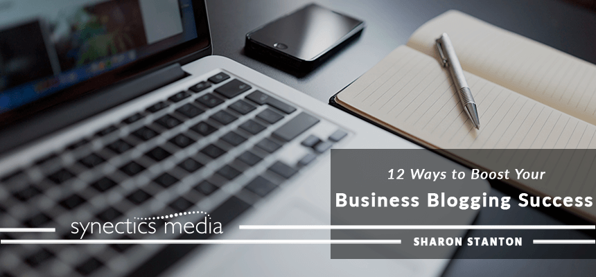 12 Ways to Boost Your Business Blogging Success