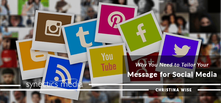 Why You Need to Tailor Your Message for Social Media